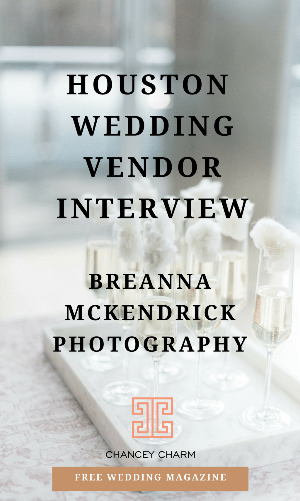 Are you looking for the perfect set of Houston wedding vendors? Chancey Charm is interviewing Breanna McKendrick Photography + sharing access to our FREE Wedding Planning Magazine! #chanceycharm #weddingplanninganddesign #Houstonwedding #Houstonweddingplanner #Houstonweddingphotographer #Houstonweddingdesign