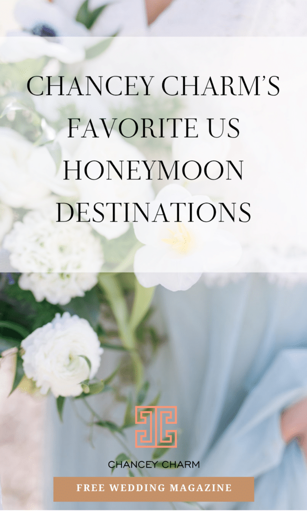 Today the Chancey Charm team is rounding up some of our favoriteUS honeymoon destinations + sharing them below for inspiration.