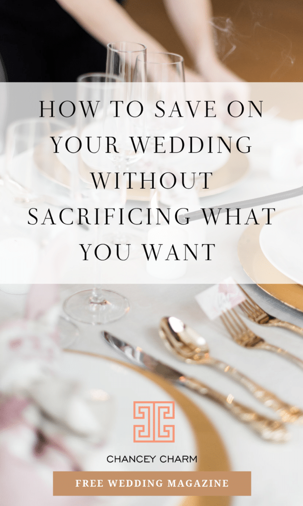 How To Save On Your Wedding Without Sacrificing What You Want, wedding budget, wedding budget tips, wedding planning advice, wedding planning tips, Chancey Charm Weddings, Chancey Charm Wedding Planner