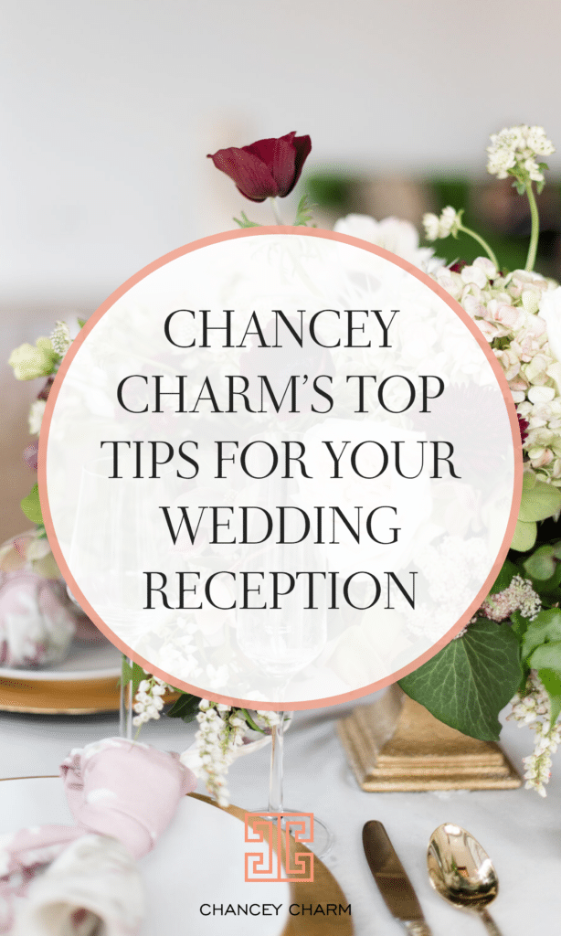 We're sharing Chancey Charm's top wedding planning tips and questions to ask yourselfwhile planning a sophisticatedwedding reception.