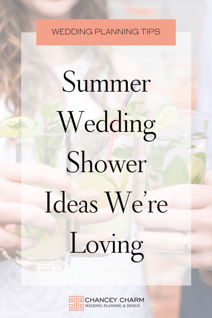 Our Chancey Charm Wedding Planners are sharing some of our favorite summer wedding shower ideas.