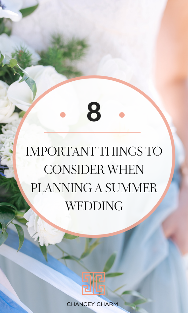 When planning a summer wedding, there are some important things to keep in mind to ensure the comfort of you and your guests. We are sharing 8 considerations for planning a summer wedding. #summerwedding #weddingplanningtips #chanceycharm